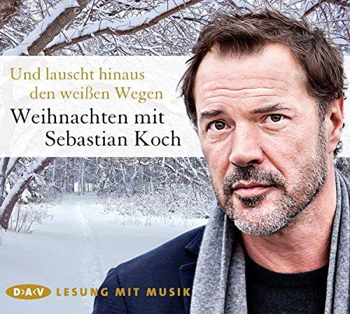 Und lauscht hinaus den weißen Wegen. Weihnachten mit Sebastian Koch: Lesung mit Musik mit Sebastian Koch (1 CD)