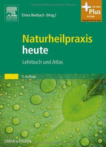 Naturheilpraxis heute: Lehrbuch und Atlas mit Zugang zum Elsevier-Portal