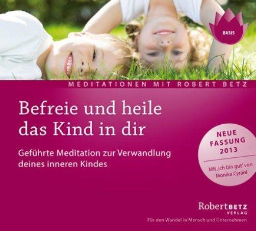 + Betz Robert : Befreie und heile das Kind in dir CD NEU Meditationen
