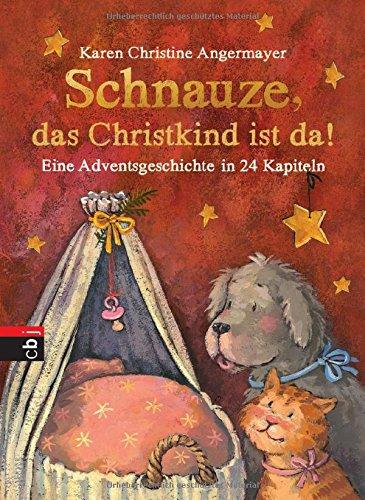 Schnauze, das Christkind ist da: Eine Adventsgeschichte in 24 Kapiteln