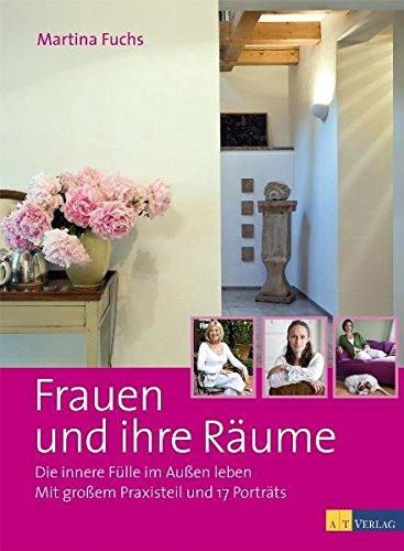 Frauen und ihre Räume. Die innere Fülle im Außen leben. Mit großem Praxisteil und 17 Porträts