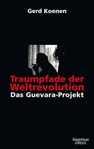 Traumpfade der Weltrevolution: Das Guevara-Projekt
