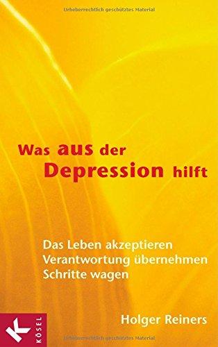 Was aus der Depression hilft: Das Leben akzeptieren - Verantwortung übernehmen - Schritte wagen
