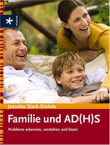 Familie und AD(H)S: Probleme erkennen, verstehen und lösen