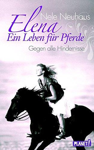 Elena - Ein Leben für Pferde, Band 1: Gegen alle Hindernisse