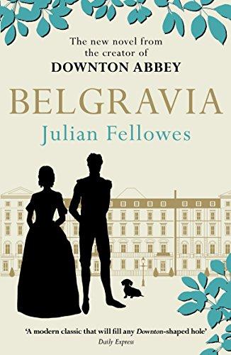 Julian Fellowes's Belgravia (Julian Fellowes' Belgravia Series)