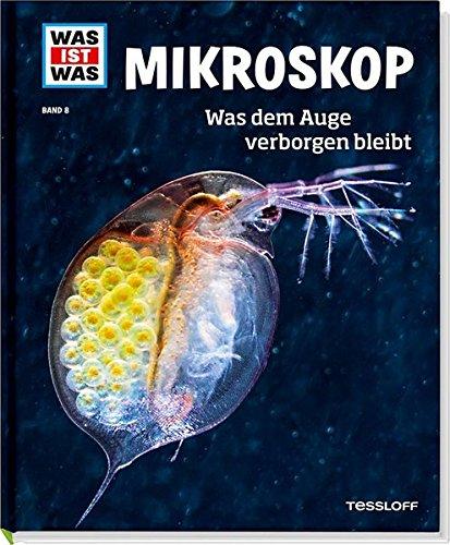 Mikroskop. Was dem Auge verborgen bleibt (WAS IST WAS Sachbuch, Band 8)