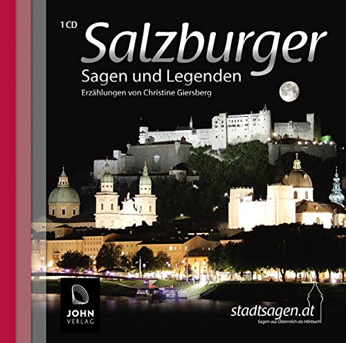 Salzburger Sagen und Legenden: Stadtsagen und Geschichte der Stadt Salzburg