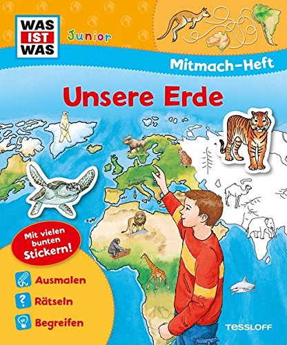 Mitmach-Heft Unsere Erde: Malen, Stickern, Rätseln. Ideal für Kinder ab 4 Jahren! (WAS IST WAS Junior Mitmach-Hefte)