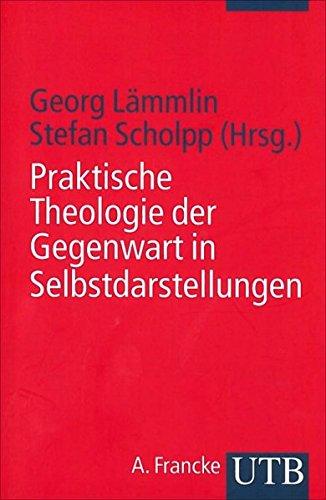 Praktische Theologie der Gegenwart in Selbstdarstellungen