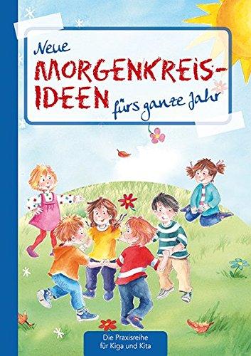 Neue Morgenkreis-Ideen fürs ganze Jahr (Die Praxisreihe für Kindergarten und Kita)