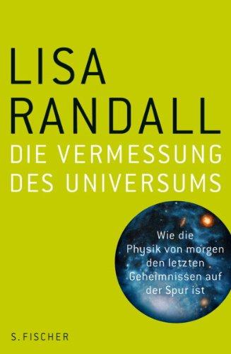 Die Vermessung des Universums: Wie die Physik von morgen den letzten Geheimnissen auf der Spur ist