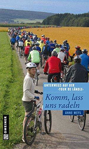 Komm, lass uns radeln: Unterwegs auf der Tour de Ländle (Bildbände im GMEINER-Verlag)