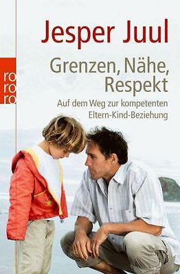 JESPER JUUL  Grenzen, Nähe, Respekt. Weg zur kompetenten Eltern-Kind-Beziehung