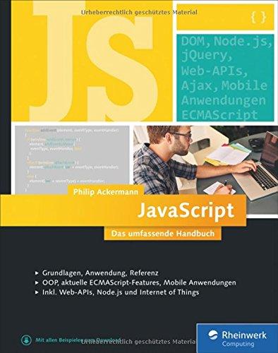 JavaScript: Das umfassende Handbuch für Einsteiger, Fortgeschrittene und Profis. Inkl. ECMAscript 6, Node.js Objektorientierung und funktionale Programmierung