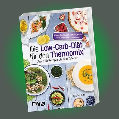 DIE LOW-CARB-DIÄT FÜR DEN THERMOMIX®   DORIS MULIAR   Rezepte bis 500 Kalorien