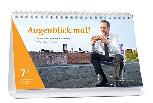 Augenblick mal!: Sieben Wochen ohne Sofort. Tagestischkalender. 7 Wochen Ohne 2017 (edition chrismon)