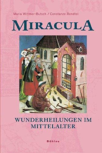 Miracula. Wunderheilungen im Mittelalter