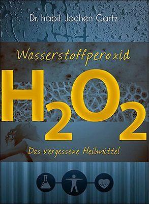 JOCHEN GARTZ Wasserstoffperoxid H2O2. Das vergessene Heilmittel *NEU*