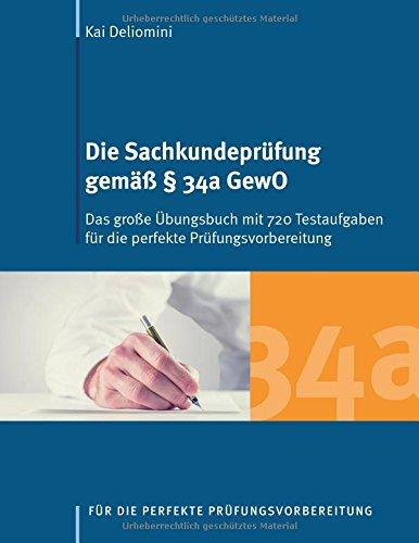 Die Sachkundeprüfung gemäß § 34a GewO: Das große Übungsbuch mit 720 Testaufgaben für die perfekte Prüfungsvorbereitung