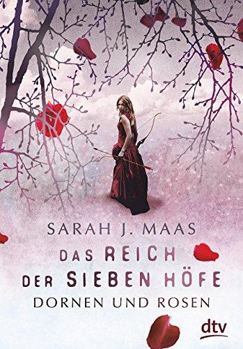 Das Reich der sieben Höfe - Dornen und Rosen: Roman