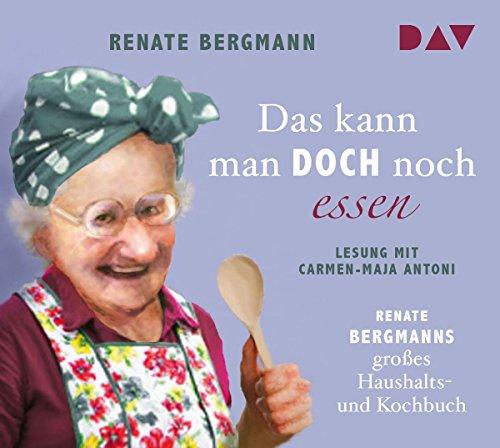 Das kann man doch noch essen. Renate Bergmanns großes Haushalts- und Kochbuch: Lesung mit Carmen-Maja Antoni (2 CDs)