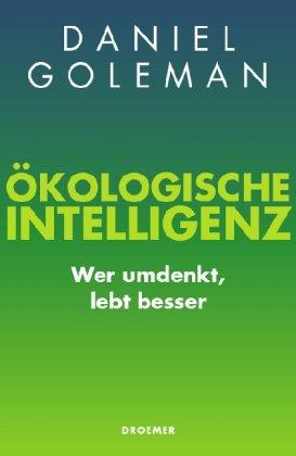 Ökologische Intelligenz: Wer umdenkt, lebt besser