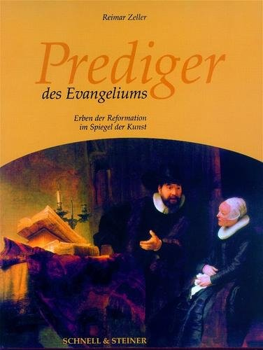 Prediger des Evangeliums. Erben der Reformation im Spiegel der Kunst