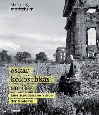 Oskar Kokoschkas Antike: Eine europäische Vision der Moderne, Katalogbuch zur Ausstellung in Halle, 28.03.2010 - 10.06.2010, Stiftung Moritzburg