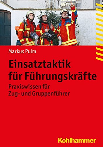 Einsatztaktik für Führungskräfte: Praxiswissen für Gruppenführer (Fachbuchreihe Brandschutz)