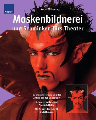 Maskenbildnerei und Schminken fürs Theater: Bühnencharaktere von der Antike bis zur Gegenwart Grundtechniken, Spezialeffekte; Schritt-für-Schritt-Abbildungen