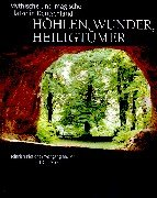 Höhlen, Wunder, Heiligtümer: Mythische und magische Plätze in Deutschland