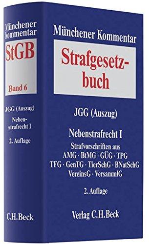 Münchener Kommentar zum Strafgesetzbuch  Bd. 6: JGG (Auszug), Nebenstrafrecht I: Strafvorschriften aus: AMG, BtMG, GÜG, TPG, TFG, GenTG, TierSchG, BNatSchG, VereinsG, VersammlG
