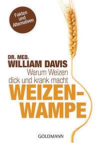 Weizenwampe: Warum Weizen dick und krank macht - Dr. med. William Davis [Taschen
