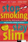Stop Smoking - Stay Slim. Der einzige Weg, Nichtraucher zu werden und trotzdem schlank zu bleiben