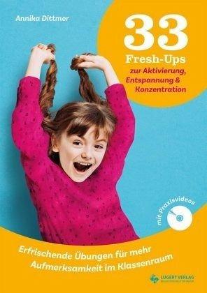 33 Fresh-Ups zur Aktivierung, Entspannung & Konzentration inkl. DVD: Erfrischende Übungen für mehr Aufmerksamkeit im Klassenraum