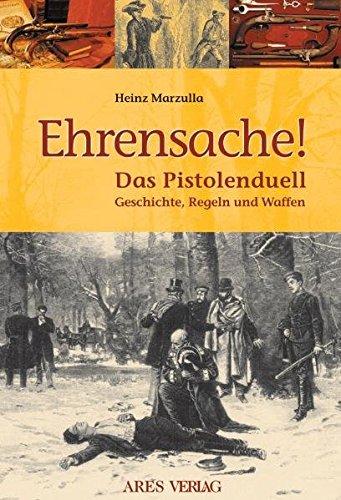 Ehrensache!: Das Pistolenduell. Geschichte, Regeln und Waffen