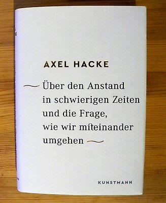 AXEL HACKE: Anstand in schwierigen Zeiten u.d. Frage,wie wir miteinander umgehen