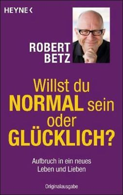 ROBERT BETZ  Willst du normal sein oder glücklich? NEU
