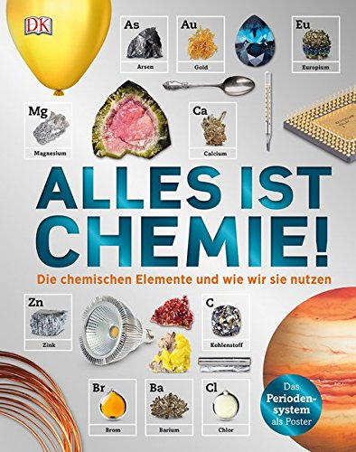 Alles ist Chemie!: Die chemischen Elemente und wie wir sie nutzen