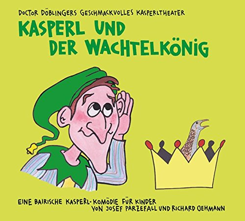 Kasperl und der Wachtelkönig: Doctor Döblingers geschmackvolles Kasperltheater. Eine bairische Kasperl-Komödie für Kinder ab 5 Jahren und Erwachsene