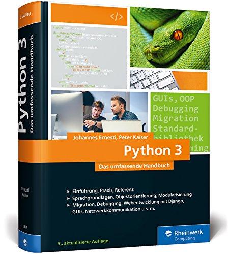 Python 3: Das umfassende Handbuch: Sprachgrundlagen, Objektorientierung, Modularisierung (Ausgabe 2017)