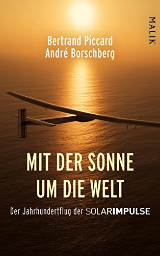Mit der Sonne um die Welt: Der Jahrhundertflug der SolarImpulse