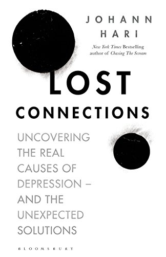 Lost Connections: Uncovering the Real Causes of Depression - and the Unexpected Solutions