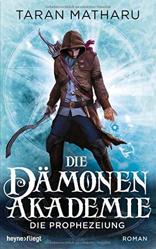 Die Dämonenakademie - Die Prophezeiung: Roman (Dämonenakademie-Serie, Band 3)