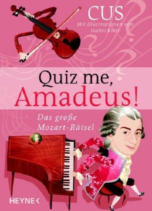 Quiz me, Amadeus!: Das große Mozart-Rätsel