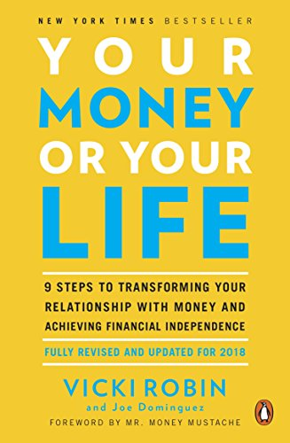 Your Money or Your Life: 9 Steps to Transforming Your Relationship with Money and Achieving Financial Independence: Fully Revised and Updated