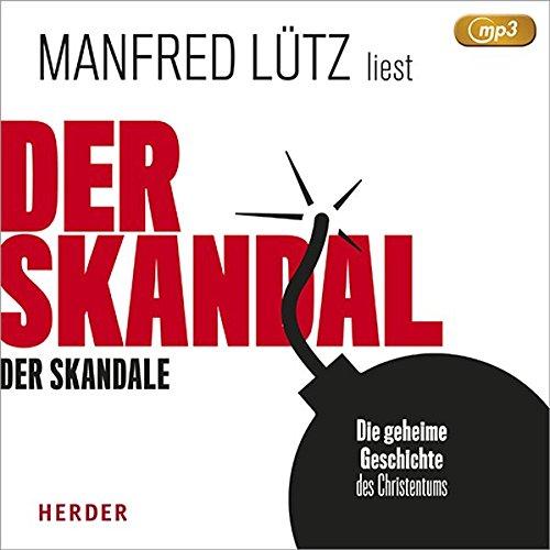 Der Skandal der Skandale: Die geheime Geschichte des Christentums