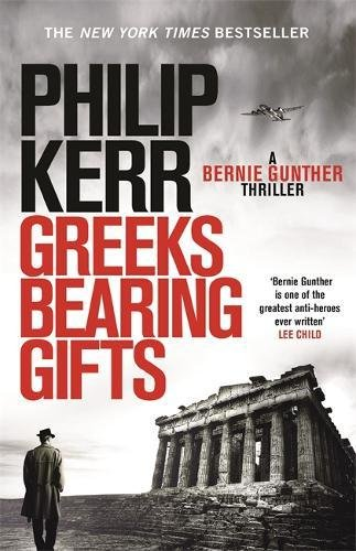 Greeks Bearing Gifts: Bernie Gunther Thriller 13