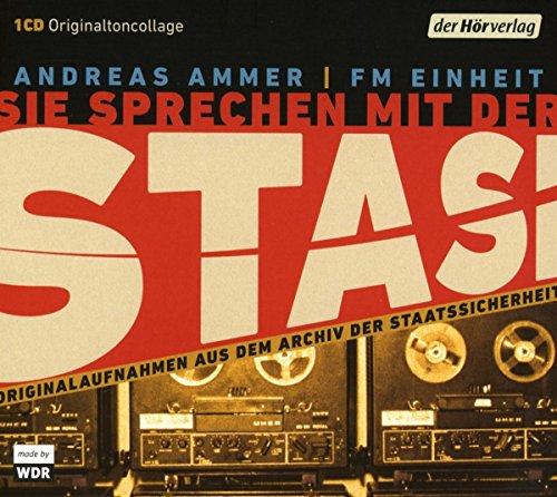 Sie sprechen mit der Stasi: Originalaufnahmen aus dem Archiv der Staatssicherheit